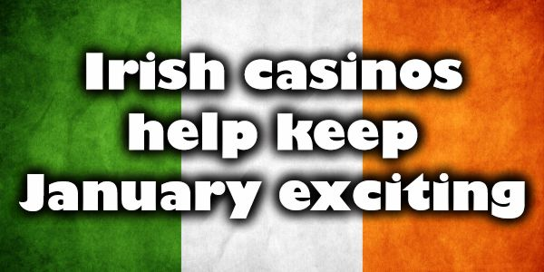 Let these Irish casinos help keep January exciting