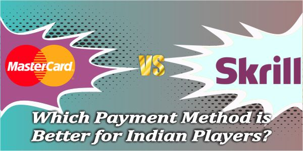 Mastercard VS Skrill, Which Payment Method is Better for Indian Players