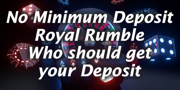 No Minimum Deposit Royal Rumble Who should get your Deposit