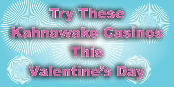 Try These Kahnawake Casinos This Valentine's Day