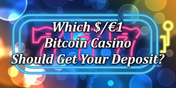 Which $/€1 Bitcoin Casino Should Get Your Deposit?