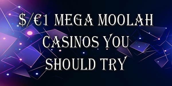 $/€1 Mega Moolah casinos you should try
