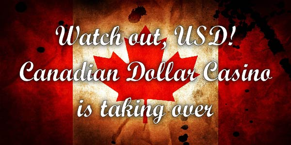 Watch out, USD! Canadian Dollar Casino is taking over