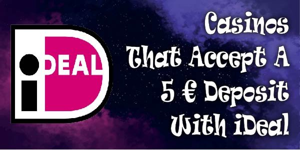 Casinos That Accept A 5 € Deposit With iDeal