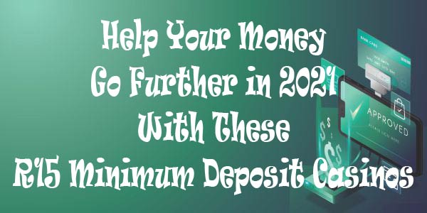 Help Your Money Go Further in 2021 With These R15 Minimum Deposit Casinos