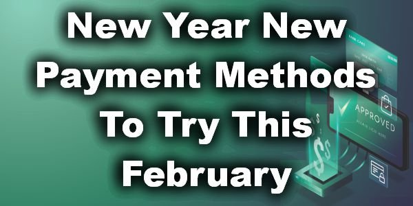New Year New Payment Methods To Try This February