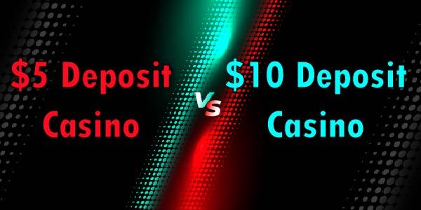 $5 Deposit Casino VS $10 Deposit Casino