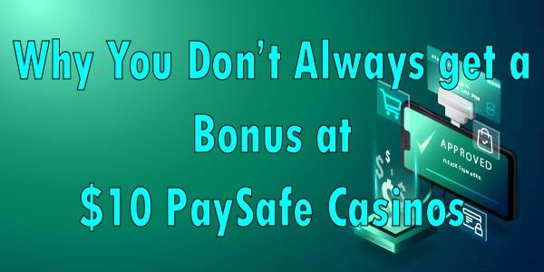 Why You Don't Always get a Bonus at $10 PaySafe Casinos