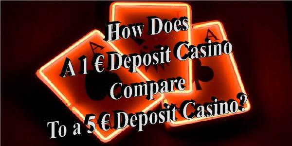 How do €1 Deposit Casinos compare to €5 Deposit Casinos?