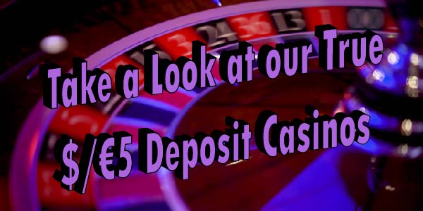 No Lies Here! Take a Look at our True $/€5 Deposit Casinos