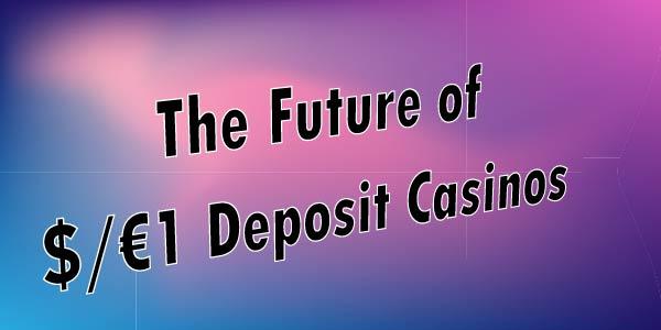 The Future of $/€1 Deposit Casinos