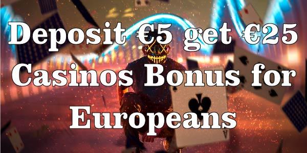 Deposit €5 get €25 Casinos Bonus for Europeans