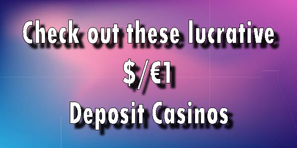 Do not take our word for it, but you need to try these $/€1 Deposit Casinos