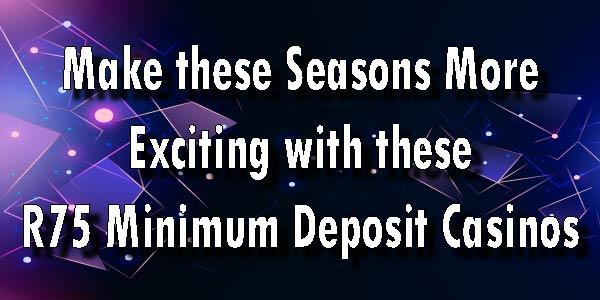 Enjoy these Casinos at R75 Minimum Deposit Casinos