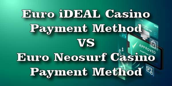 Euro iDEAL Casino Payment Method vs. Euro Neosurf Casino Payment Method