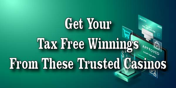Get Your Tax Free Winnings From These Trusted Casinos