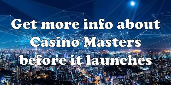 Get more info about Casino Masters before it launches
