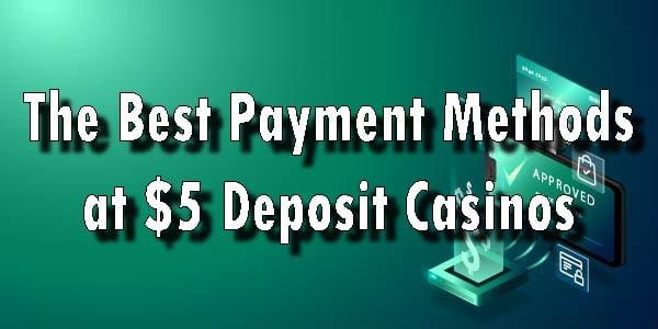 The Best Payment Methods at $5 Deposit Casinos