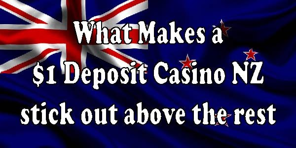 What Makes a $1 Deposit Casino NZ stick out above the rest