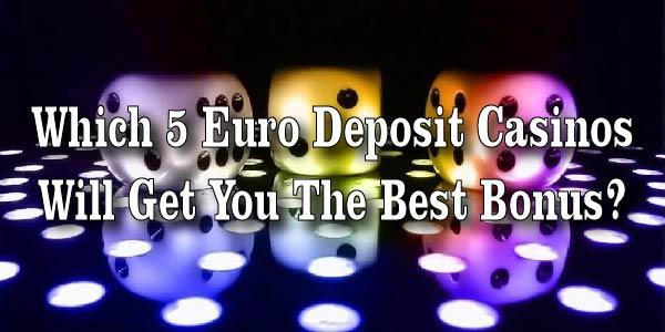 Which 5 Euro Deposit Casinos Will Get You The Best Bonus?