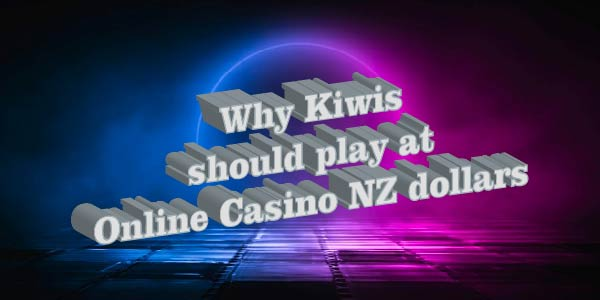 Why Kiwis should play at Online Casino NZ dollars