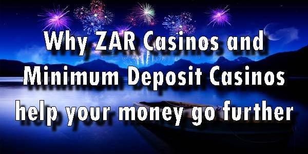 Why ZAR Casinos and Minimum Deposit Casinos help your money go further