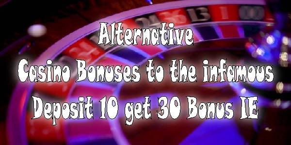 Alternative Casino Bonuses to the infamous Deposit €10 get €30 Bonus IE