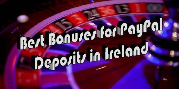 Best Bonuses for PayPal Deposits in Ireland