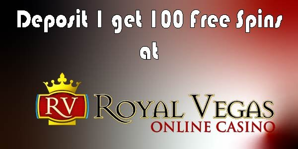 Deposit $1 get 100 Free Spins at Royal Vegas