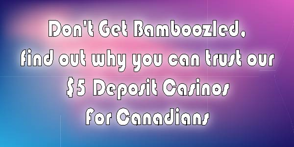 Don't get Bamboozled! Trust our $5 Deposit Casinos in Canada