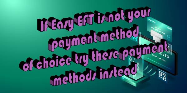 If Easy EFT is not your payment method of choice try these payment methods instead