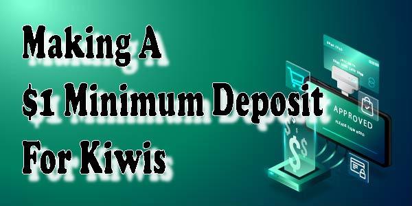 Making A $1 Minimum Deposit For Kiwis