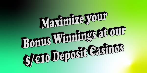 Maximize your Bonus Winnings at our $/€10 Deposit Casinos