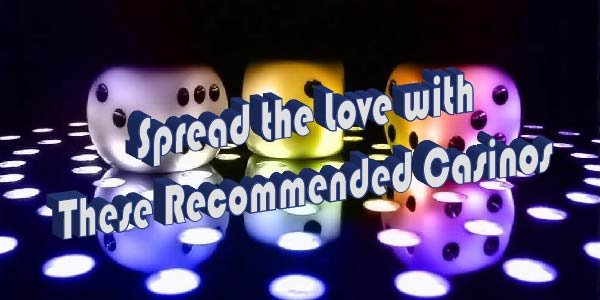 Spread the Love with These Recommended Casinos