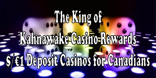 The King of Kahnawake Casino Rewards $/€1 Deposit Casinos for Canadians