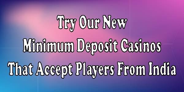 Try Our New Minimum Deposit Rupee Casinos