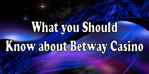 What you Should Know about Betway Casino