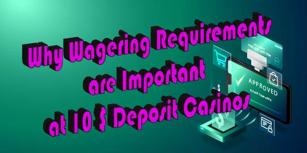 Wagering Requirements at our 10 Dollar Deposit Casinos CA