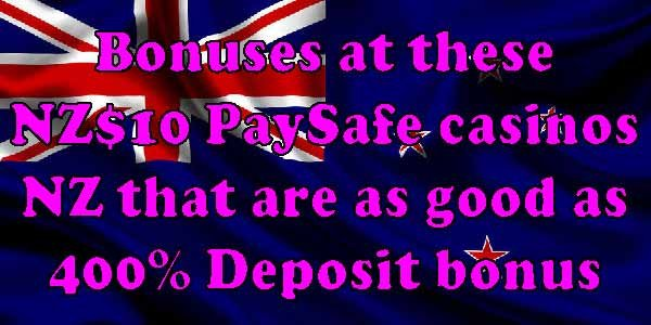 NZ$10 PaySafeCasinos NZ as good as 400% Deposit bonus in NZ