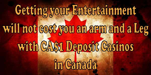 Getting your Entertainment will not cost you an arm and a Leg with CA$1 Deposit Casinos in Canada