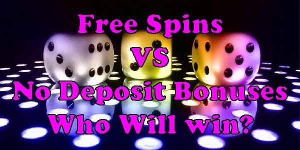 Free Spins VS No Deposit Bonuses – Who Will Win?
