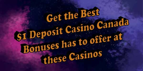 Get the best $1 Deposit Casino Canada Bonuses