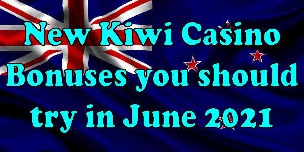 New Kiwi Casino Bonuses you should try in June 2021