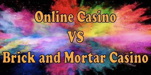 Online Casino VS Brick and Mortar Casino