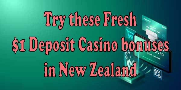 Try these Fresh $1 Deposit Casino bonuses in New Zealand