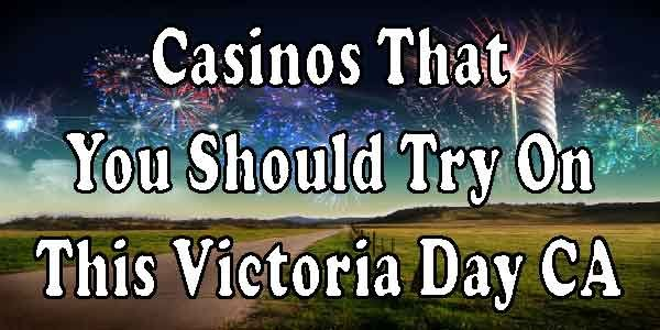 Casinos That You Should Try On This Victoria Day CA
