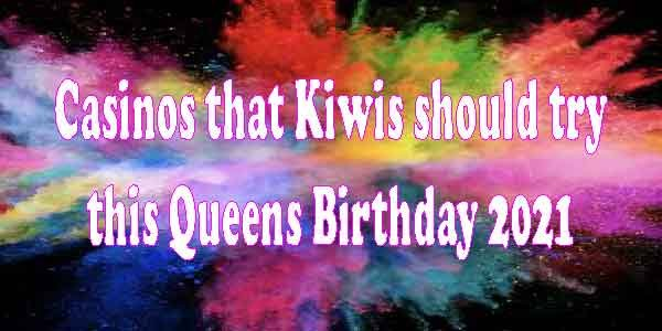 Casinos that Kiwis should try this Queens Birthday 2021