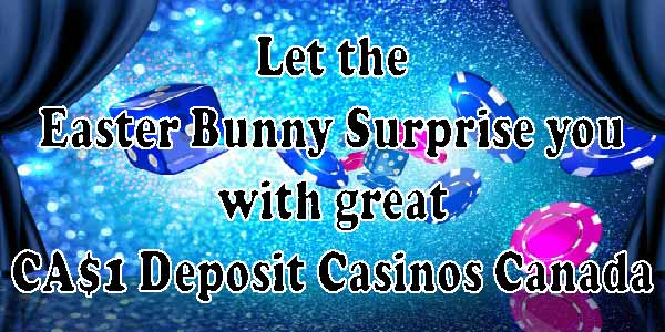 Let the Easter Bunny Surprise you with great CA$1 Deposit Casinos Canada