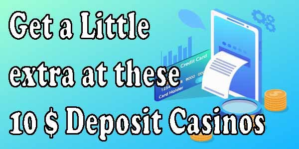 Get a Little extra at these 10 Dollar Deposit Casinos