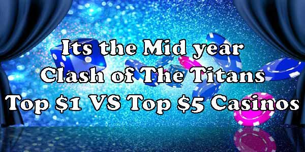 It's theMid yearClash of The Titans Top $/€1 VS Top $/€5 Casinos